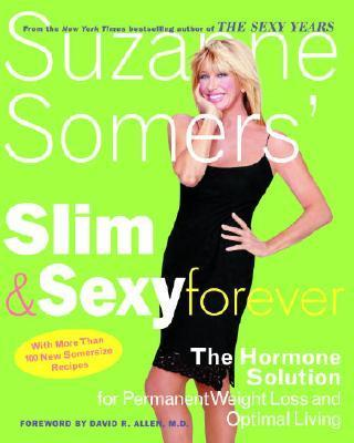 Slim and Sexy Forever : The Hormone Solution for Permanent Weight Loss and Opitmal Lliving – Suzanne Somers