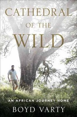 Cathedral of the Wild : An African Journey Home