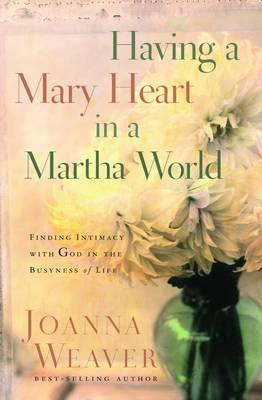 Having a Mary Heart in a Martha World (Gift Edition)  Finding Intimacy with God in the Busyness of Life