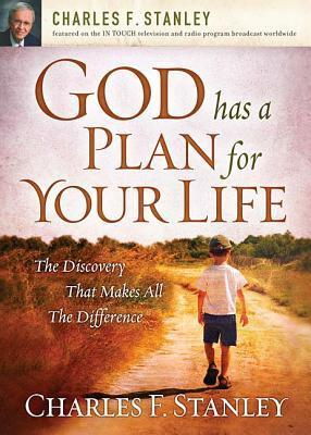 God Has a Plan for Your Life : The Discovery that Makes All the Difference