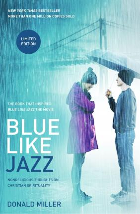 Blue Like Jazz: Movie Edition : Nonreligious Thoughts on Christian Spirituality