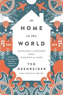 At Home in the World : Reflections on Belonging While Wandering the Globe