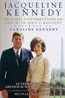 Jacqueline (Jackie) Kennedy : Historic Conversations on Life with John F. Kennedy