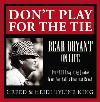 Don't Play for the Tie  Bear Bryant on Life