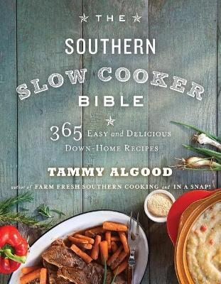 The Southern Slow Cooker Bible : 365 Easy and Delicious Down-Home Recipes