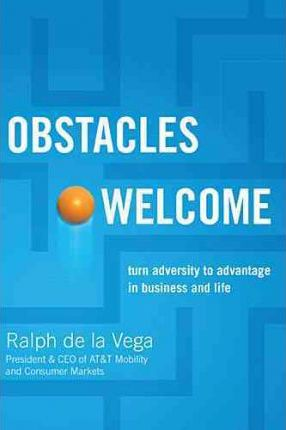 Obstacles Welcome  How to Turn Adversity into Advantage in Business and in Life