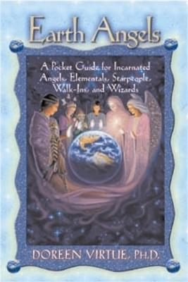 Earth Angels : A Pocket Guide for Incarnated Angels, Elementals, Starpeople, Walk-Ins, and Wizards