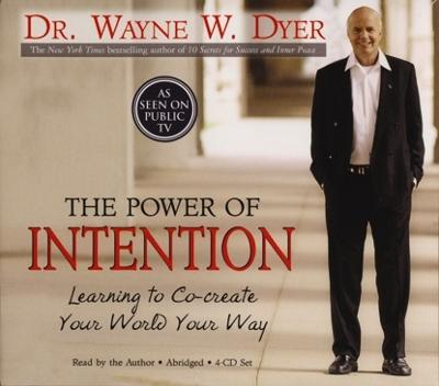 The Power Of Intention : Learning to Co-Create Your World Your Way