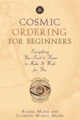 Cosmic Ordering for Beginners Everything You Need to Know to Make it Work for You - Includes a Free Meditation