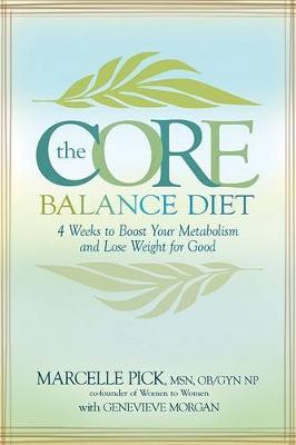 The Core Balance Diet : 4 Weeks to Boost Your Metabolism and Lose Weight for Good