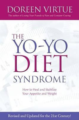 The Yo-Yo Diet Syndrome : How to Heal and Stabilize Your Appetite and Weight – Doreen Virtue