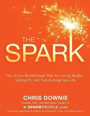 The Spark : The 28-Day Breakthrough Plan for Losing Weight, Getting Fit and Transforming Your Life