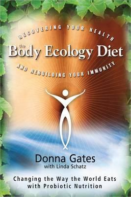The Body Ecology Diet: Recovering Your Health and Rebuilding Your Immunity : Recovering Your Health and Rebuilding Your Immunity – Linda Schatz