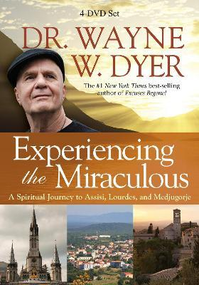 Experiencing the Miraculous : A Spiritual Journey to Assisi, Lourdes, and Medjugorje
