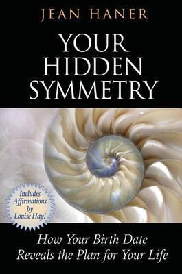 Your Hidden Symmetry: How Your Birth Date Reveals The Plan For Your Life