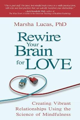 Rewire Your Brain for Love : Creating Vibrant Relationships Using the Science of Mindfulness