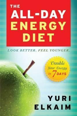 All Day Energy Diet: Double Your Energy in 7 Days : Double Your Energy in 7 Days – Yuri Elkaim