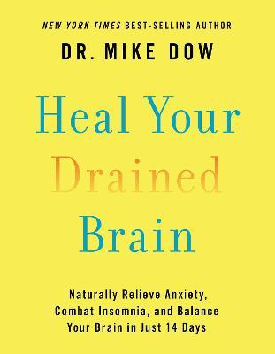 Heal Your Drained Brain  Naturally Relieve Anxiety, Combat Insomnia, And Balance Your Brain In Just 14 Days