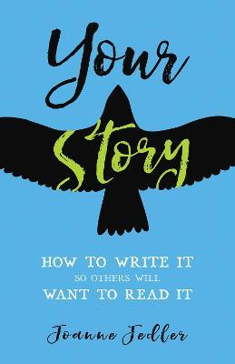 Your Story : How to Write It So Others Will Want to Read It