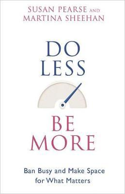 Do Less Be More : Ban Busy and Make Space for What Matters