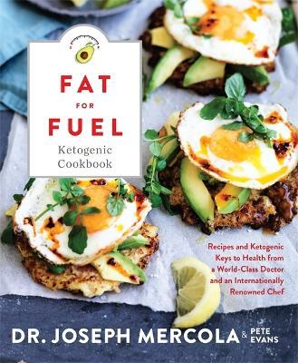 The fat for fuel ketogenic cookbook joseph mercola 9781401955410 the fat for fuel ketogenic cookbook forumfinder Images