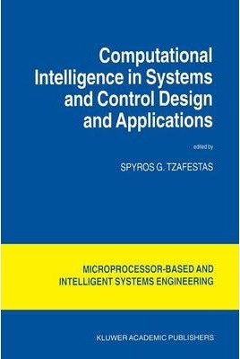 Computational Intelligence In Systems And Control Design And Applications S G Tzafestas 9781402003943