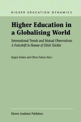 Higher Education in a Globalising World: International Trends and Mutual Observation A Festschrift in Honour of Ulrich Teichler