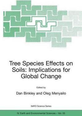 Tree Species Effects on Soils: Implications for Global Change: Proceedings of the NATO Advanced Research Workshop on Trees and Soil Interactions, Implications to Global Climate Change, August 2004, Krasnoyarsk, Russia