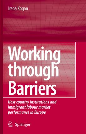 Working Through Barriers  Host Country Institutions and Immigrant Labour Market Performance in Europe
