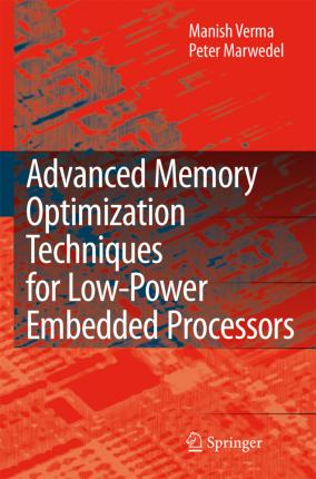 Advanced Memory Optimization Techniques for Low Power Embedded Processors