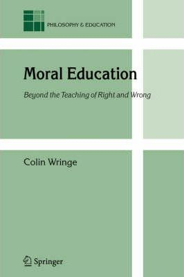 Moral Education  Beyond the Teaching of Right and Wrong
