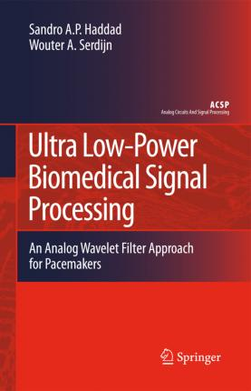 Ultra Low-Power Biomedical Signal Processing  An Analog Wavelet Filter Approach for Pacemakers