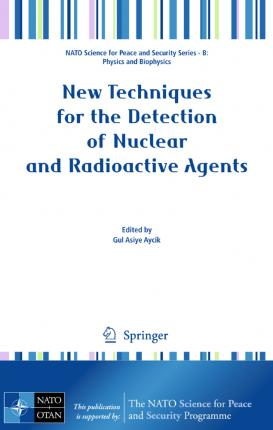 new techniques for the detection of nuclear and radioactive agents aycik gul asiye