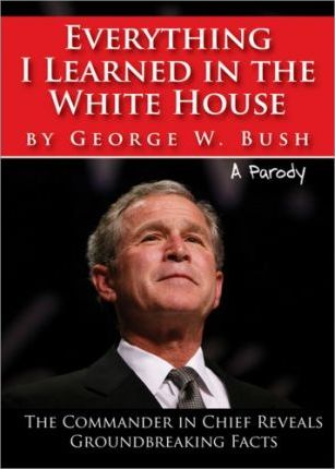 Everything I Learned in the White House by George W. Bush