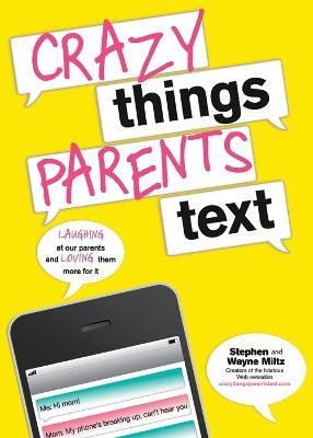 Crazy Things Parents Text : Laughing at the Expense of Your Patent's Texts