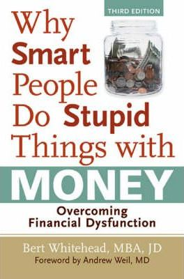 Why Smart People Do Stupid Things with Money  Overcoming Financial Dysfunction