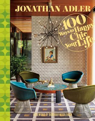 jonathan adler 100 ways to happy chic your life jonathan adler 9781402775079. Black Bedroom Furniture Sets. Home Design Ideas