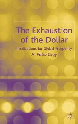 The Exhaustion of the Dollar : Its Implications for Global Prosperity