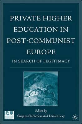 Private Higher Education in Post-Communist Europe  In Search of Legitimacy