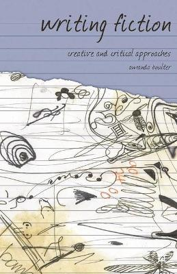 Writing Fiction : Creative and Critical Approaches