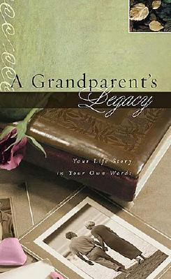 A Grandparent's Legacy : Your Life Story in Your Own Words