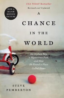 A Chance In the World  An Orphan Boy, a Mysterious Past, and How He Found a Place Called Home