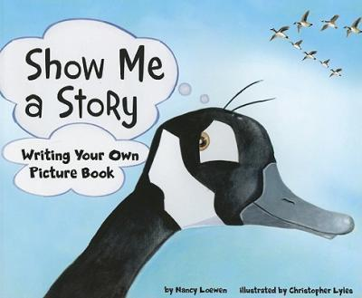 Show Me a Story : Writing Your Own Picture Book
