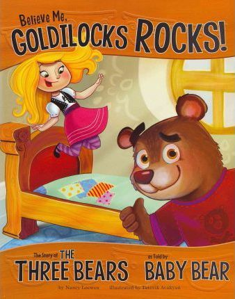 Believe Me, Goldilocks Rocks!: The Story of the Three Bears as Told by Baby Bear