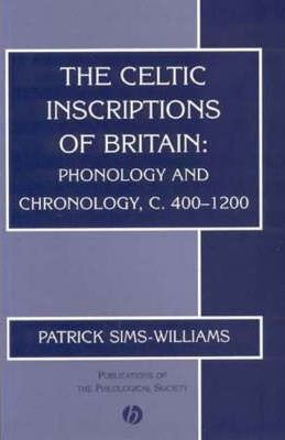 The Celtic Inscriptions of Britain: Phonology and Chronology, C.400-1200