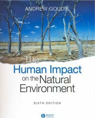 The Human Impact on the Natural Environment : Past, Present, and Future