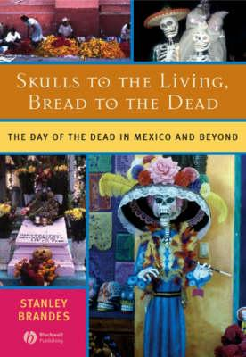 Skulls to the Living, Bread to the Dead  The Day of the Dead in Mexico and Beyond
