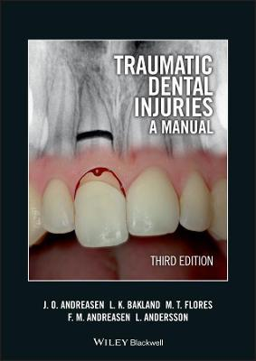 Traumatic Dental Injuries - Jens O. Andreasen, Leif K. Bakland, Maria Teresa Flores, Frances M. Andreasen, Lars Andersson