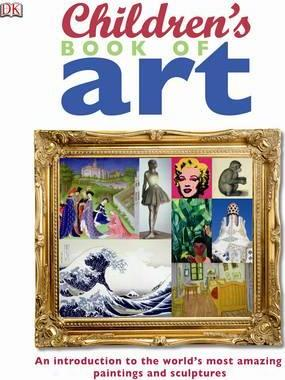 Children's Book of Art : An Introduction to the World's Most Amazing Paintings and Sculptures