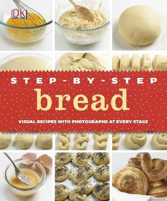 Step-by-Step Bread : Visual Recipes with Photographs at Every Stage